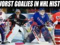15 Worst Goalies in NHL History